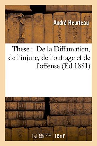 Thèse : De la Diffamation, de l'injure, de l'outrage et de l'offense par Heurteau