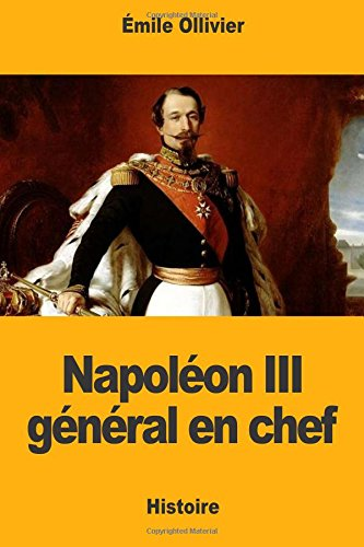 Napoléon III général en chef par Émile Ollivier