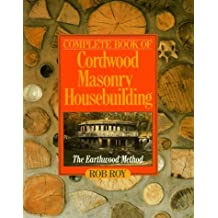 Complete Book Of Cordwood Masonry Housebuilding: The Earthwood Method by Rob Roy (1992-06-30)