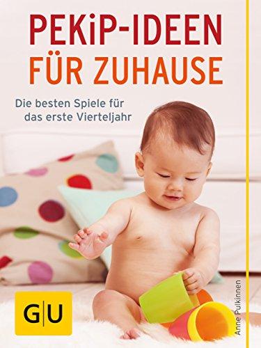 PEKiP - Ideen für Zuhause: Die besten Siele für das erste Vierteljahr (GU Ratgeber Kinder)