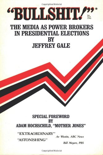 Bullshit!: The Media a Power Brokers in Presidential Elections: Media as Power Brokers in Presidential Elections