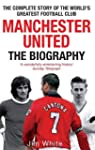 Manchester United: The Biography: Fro...
