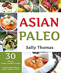 Asian Paleo Recipes: 30 Classic Asian Comfort Foods Made Healthy Without Grains, Legumes, or Dairy (English Edition)