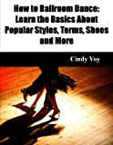 How to Ballroom Dance: Learn the Basics About Popular Styles, Terms, Shoes and More