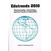 Edutrends 2010: Restructuring, Technology, and the Future of Education