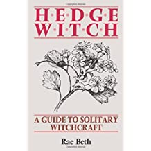 Hedge Witch: A Guide to Solitary Witchcraft by Rae Beth (1992-08-01)