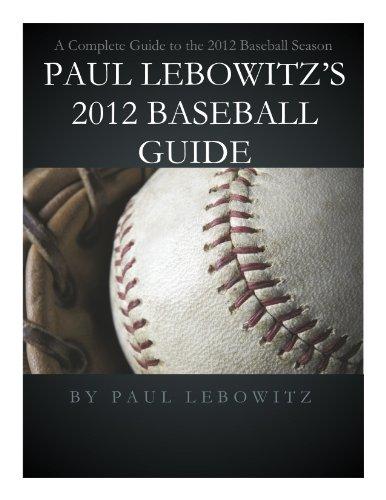 PAUL LEBOWITZ'S 2012 BASEBALL GUIDE (English Edition) por Paul Lebowitz