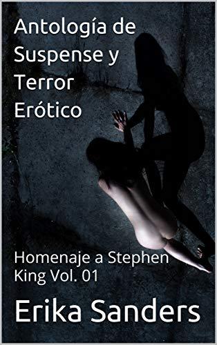 Antología de Suspense y Terror Erótico: Homenaje a Stephen King Vol. 01 por Erika Sanders