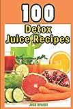 100 Detox Juice Recipes (John Sprint Super Healthy Juice Recipes)