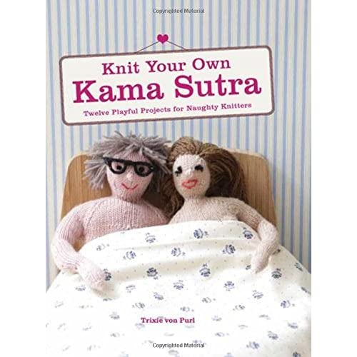 Knit Your Own Kama Sutra by Trixie Von Purl (2015-01-08)