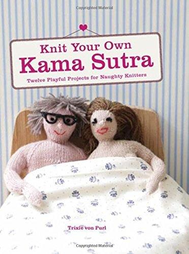 Knit Your Own Kama Sutra by Trixie Von Purl (8-Jan-2015) Flexibound