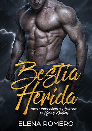 Bestia Herida: Amor Verdadero y Sexo con el Mafioso Criminal (Novela de Romance y Erótica)