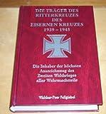 Die Träger des Ritterkreuzes des Eisernen Kreuzes 1939-1945: Die Inhaber der höchsten Auszeichnung des Zweiten Weltkrieges (mit Ergänzung)