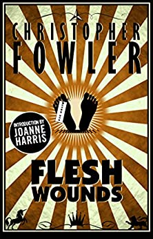 Flesh Wounds: Short Stories by [Fowler, Christopher]