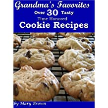 Grandma's Favorites - Over 30 Tasty Time Honored Cookie Recipes (English Edition)