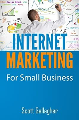 Internet Marketing for Local Business: Strategies to Dominate Google and Get more Client from the Internet by Mr Scott Gallagher (2013-07-01)