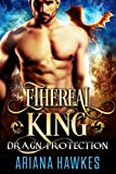 Ethereal King: Dragon Shifter Romance (In Dragn Protection Book 1) (English Edition)