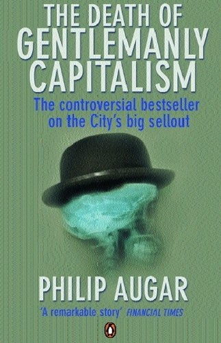 The Death of Gentlemanly Capitalism: The Rise And Fall of London's Investment Banks (English Edition) (Atlas-anlage)