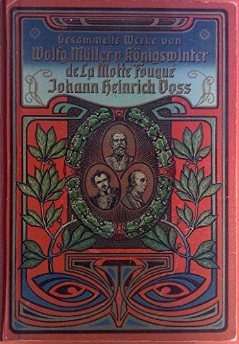Dichtungen eines rheinischen Poeten. Undine. Johann Heinrich Voss gesammelte Werke.