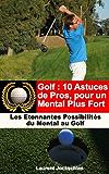 Golf : 10 Astuces de Pros pour un Mental Plus Fort