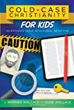 #8: Cold-Case Christianity for Kids: Investigate Jesus with a Real Detective (Wallace J Warner)