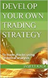 Develop your own trading strategy: To trade stocks using technical analysis