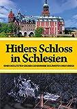 Hitlers Schloss in Schlesien - Eines der letzten großen Geheimnisse