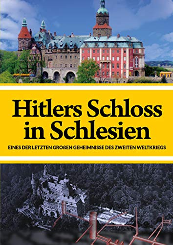 Hitlers Schloss in Schlesien - Eines der letzten großen Geheimnisse ...