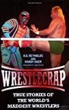 Wrestlecrap: True Stories of the World's Maddest Wrestlers