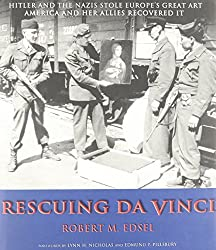 Rescuing Da Vinci : Hitler and the Nazis Stole Europe's Great Art : America and Her Allies Recovered It