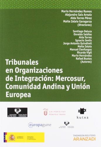 Tribunales en organizaciones de integración: Mercosur, Comunidad Andina y  Unión Europea (Monografía)