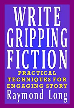 Write Gripping Fiction: Practical Techniques for Engaging Story (English Edition) di [Long, Raymond]