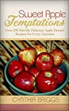 Sweet Apple Temptations: Over 200 Sinfully Delicious Apple Dessert Recipes For Every Occasion