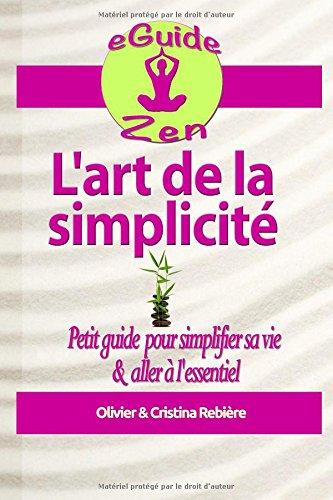 L'art de la simplicit: Petit guide pour simplifier sa vie et aller  l'essentiel