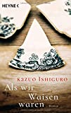 Als wir Waisen waren: Roman - Kazuo Ishiguro