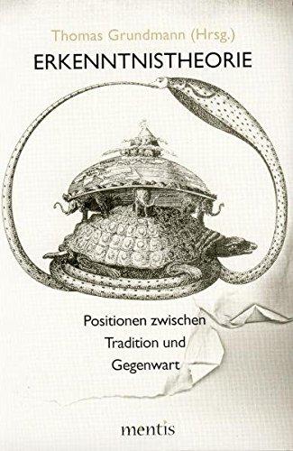Erkenntnistheorie: Positionen zwischen Tradition und Gegenwart