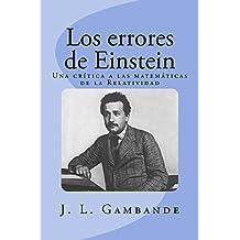 Los errores de Einstein: Una crítica a las matemáticas de la Relatividad (Spanish Edition)