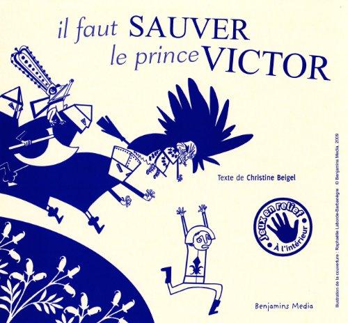 Il faut sauver le prince Victor (+CD +BRAILLE ET GROS CARACTERES) par Christine BEIGEL