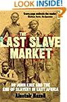 The Last Slave Market: Dr John Kirk a...