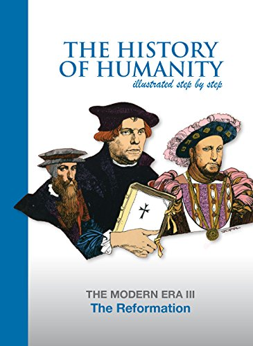 The Reformation: THE MODERN ERA III (The History of Humanity illustated step by step)