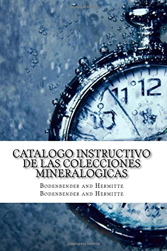 Catalogo Instructivo de las Colecciones Mineralogicas por Bodenbender and Hermitte Bodenbender and Hermitte