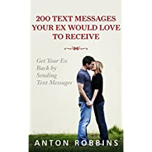Get Your Ex Back: 200 Text Messages Your EX Would Love To Receive: How To Get Your EX Back By Sending Text Messages (Texting messages,Divorce,Relationship,Breakup,Romance,Text ... Rule,relationship advice) (English Edition)