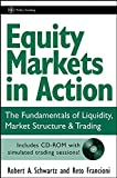 Equity Markets in Action: The Fundamentals of Liquidity, Market Structure & Trading: The Fundamentals of Liquidity, Market Structure and Trading (Wiley Trading Series)