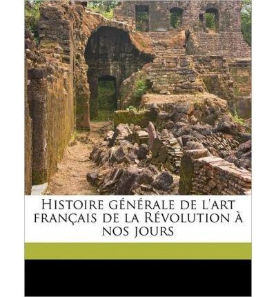 Histoire G N Rale de L'Art Fran Ais de La R Volution Nos Jours Volume 2 (Paperback)(English / French) - Common