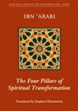 The Four Pillars of Spiritual Transformation: The Adornment of the Spiritually Transformed (Hilyat al-abdal) (Mystical Treatises of Muhyiddin Ibn 'Arabi)