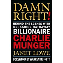 Damn Right! Behind the Scenes with Berkshire Hathaway Billionaire Charlie Munger by Janet Lowe (2000-10-13)