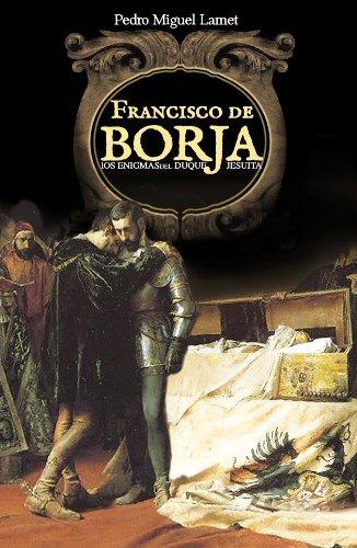 Francisco de Borja: Los enigmas el duque jesuita por Pedro Miguel Lamet Moreno