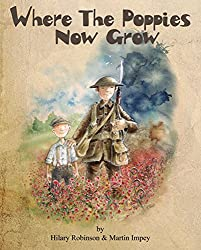Where The Poppies Now Grow: A Story of Friendship set during World War 1 (Poppy)