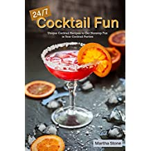 24/7 Cocktail Fun: Unique Cocktail Recipes to Get Nonstop Fun in Your Cocktail Parties (English Edition)