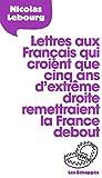 Lettres aux Francais qui croient que cinq ans d'extreme droite remettraient la France debout